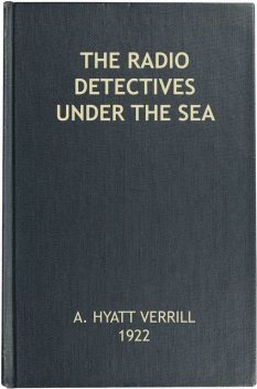 The Radio Detectives Under the Sea, A.Hyatt Verrill