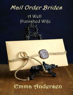 Mail Order Brides: A Well Punished Wife, Emma Andersen