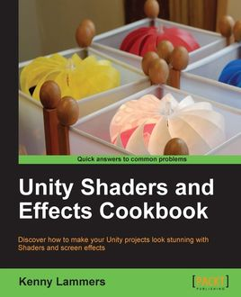 Unity Shaders and Effects Cookbook, Kenny Lammers