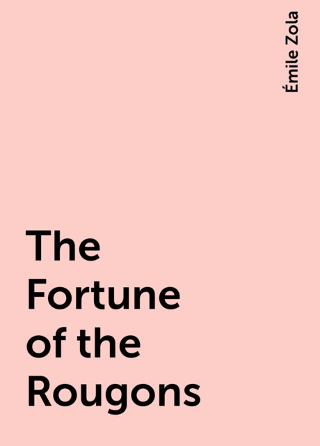 The Fortune of the Rougons, Émile Zola