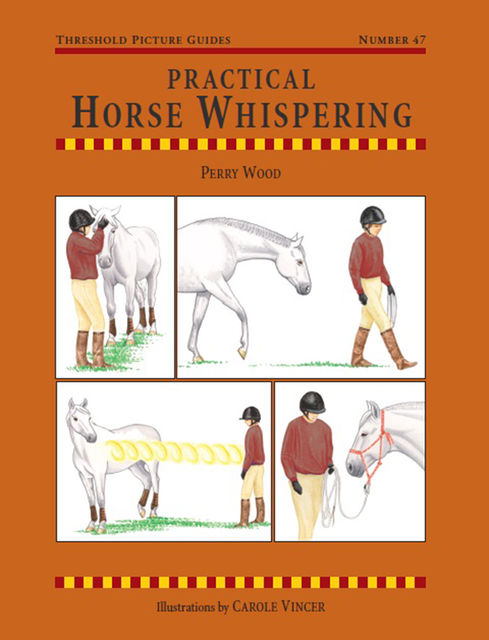 Practical Horse Whispering, Perry Wood