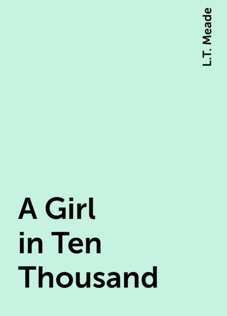 A Girl in Ten Thousand, L.T. Meade