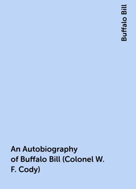 An Autobiography of Buffalo Bill (Colonel W. F. Cody), Buffalo Bill