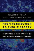 From Retribution to Public Safety, William Kelly