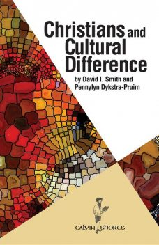 Christians and Cultural Difference, David Smith, Pennylyn Dykstra-Pruim