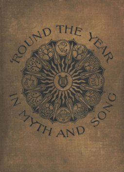 Round the Year in Myth and Song, Florence Holbrook