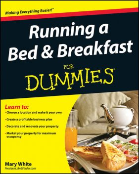 Running a Bed and Breakfast For Dummies, Mary White