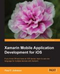 Xamarin Mobile Application Development for iOS, Paul Johnson