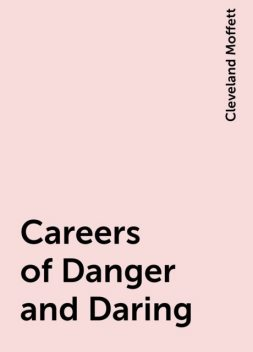 Careers of Danger and Daring, Cleveland Moffett