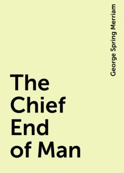 The Chief End of Man, George Spring Merriam