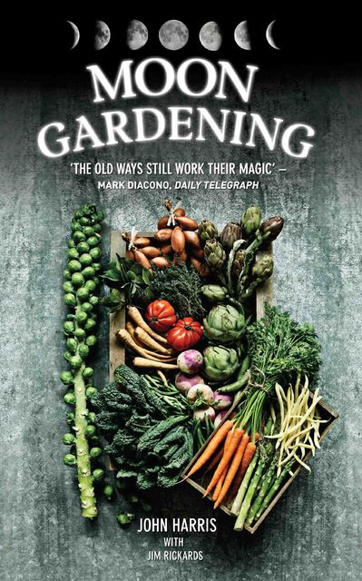 Moon Gardening – Ancient and Natural Ways to Grow Healthier, Tastier Food, John Harris, Jim Rickards