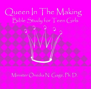 Queen in the Making: 30 Week Bible Study for Teen Girls, ONEDIA NICOLE GAGE
