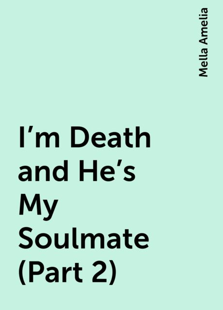 I'm Death and He's My Soulmate (Part 2), Mella Amelia