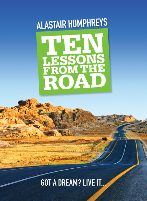 Ten Lessons from the Road, Alastair Humphreys