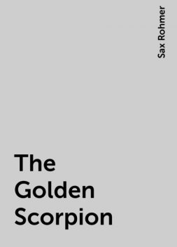The Golden Scorpion, Sax Rohmer