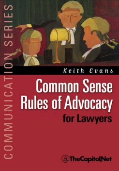 Common Sense Rules of Advocacy for Lawyers, Keith Evans
