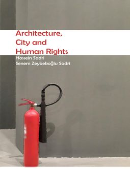 Architecture, City and Human Rights, Hossein Sadri, Senem Zeybekoglu Sadri