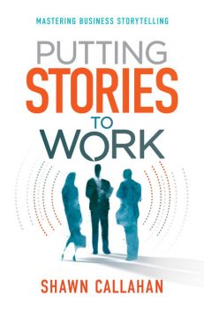 Putting Stories to Work, Shawn Callahan