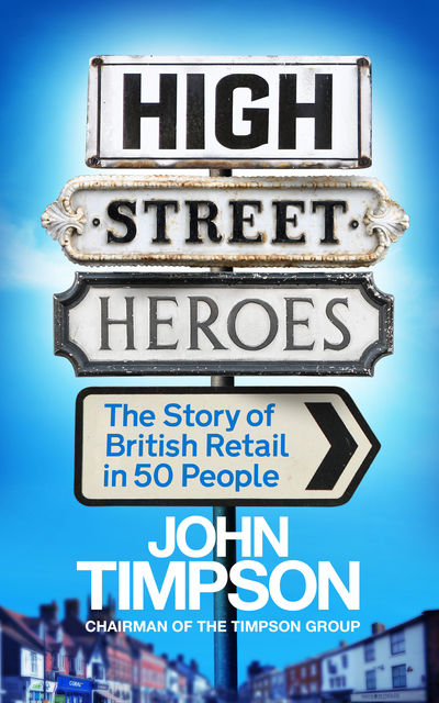 High Street Heroes, John Timpson