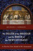 The Death of the Messiah and the Birth of the New Covenant, Michael Gorman