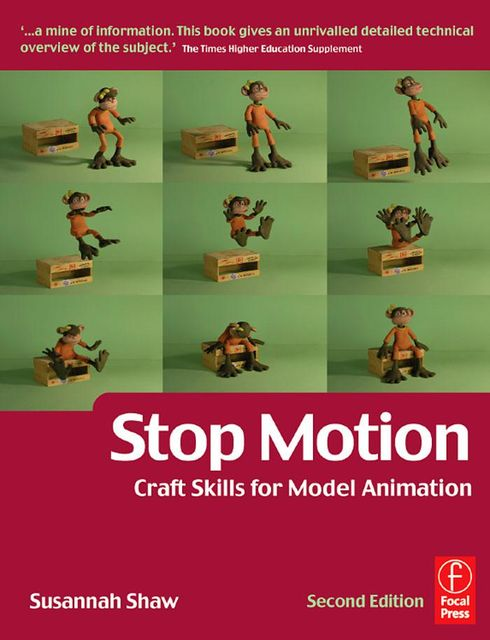 Stop Motion: Craft Skills for Model Animation, Second Edition (Focal Press Visual Effects and Animation), Susannah Shaw