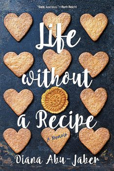 Life Without a Recipe: A Memoir, Diana Abu-Jaber