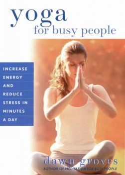 Yoga for Busy People, Dawn Groves