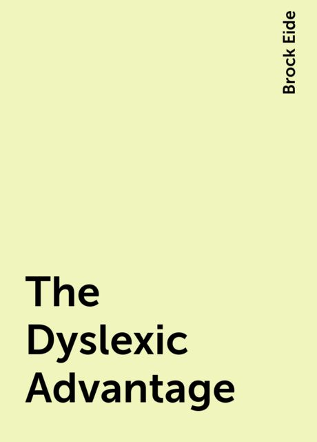 The Dyslexic Advantage, Brock Eide