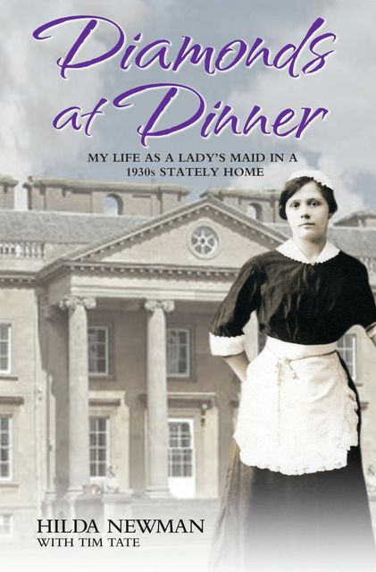 Diamonds at Dinner – My Life as a Lady's Maid in a 1930s Stately Home, Tim Tate, Hilda Newman