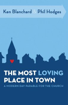 The Most Loving Place in Town, Ken Blanchard, Phil Hodges