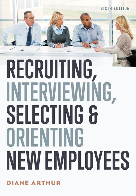 Recruiting, Interviewing, Selecting, and Orienting New Employees, Diane Arthur