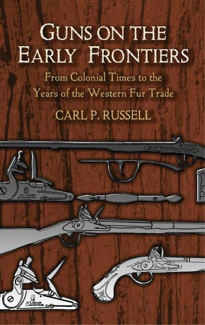 Guns on the Early Frontiers, Carl P.Russell