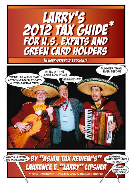 Larry's 2012 Tax Guide For U.S. Expats & Green Card Holders – In User-Friendly English, Laurence E. 'Larry'
