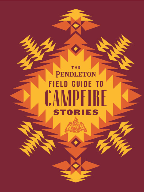 The Pendleton Field Guide to Campfire Stories, Pendleton Woolen Mills