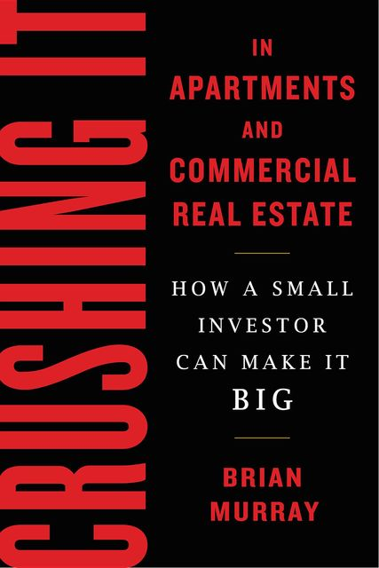 Crushing It in Apartments and Commercial Real Estate, Brian H Murray