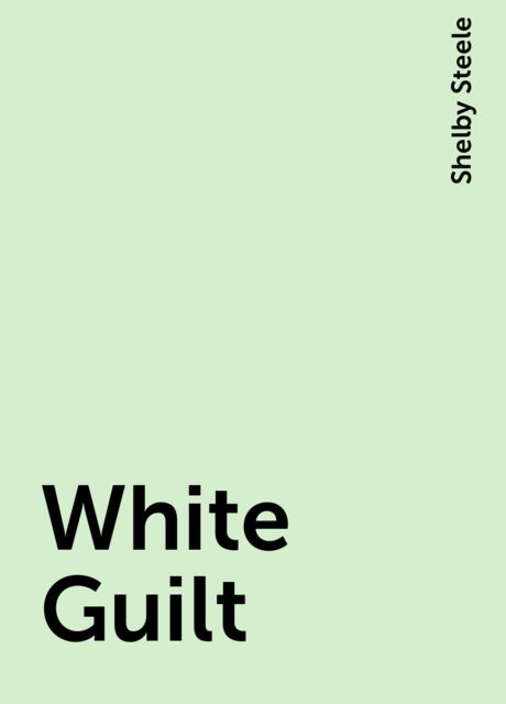 White Guilt, Shelby Steele