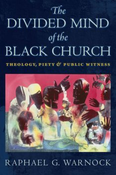 The Divided Mind of the Black Church, Raphael G.Warnock