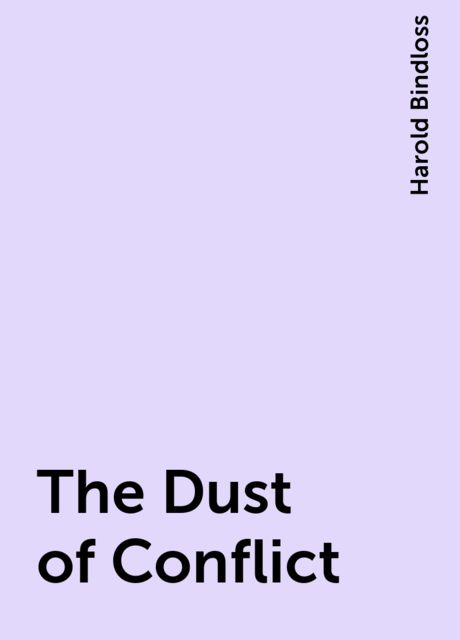 The Dust of Conflict, Harold Bindloss