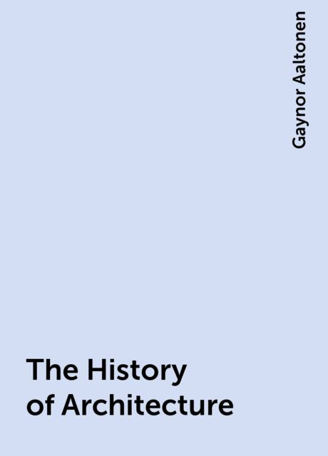 The History of Architecture, Gaynor Aaltonen