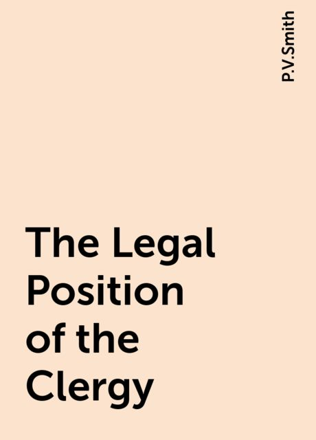 The Legal Position of the Clergy, P.V.Smith
