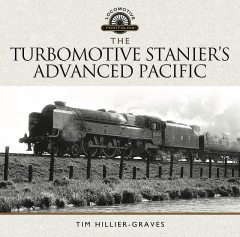 The Turbomotive: Stanier's Advanced Pacific, Tim Hillier-Graves