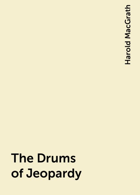 The Drums of Jeopardy, Harold MacGrath