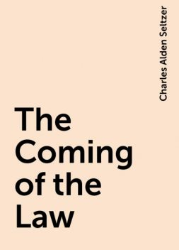 The Coming of the Law, Charles Alden Seltzer