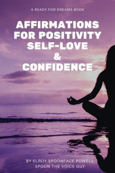 Affirmations for Positivity, Self-Love and Confidence, Elroy Powell