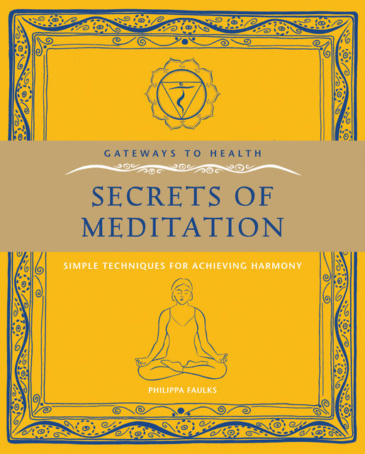 The Secrets of Meditation: Simple Techniques for Achieving Harmony, Philippa Faulks