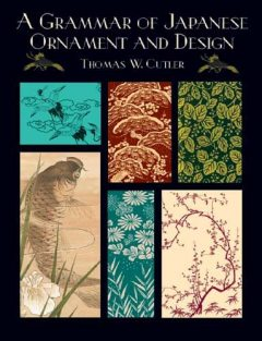 A Grammar of Japanese Ornament and Design, Thomas W.Cutler