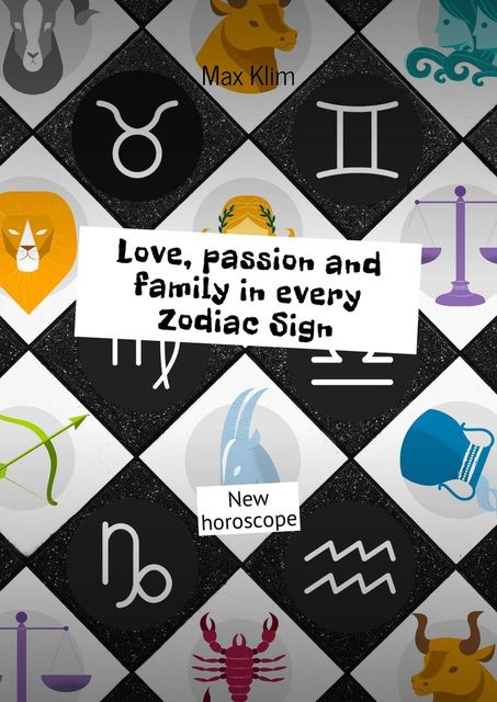 Love, passion and family in every Zodiac Sign, Max Klim