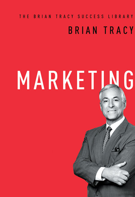 Marketing (The Brian Tracy Success Library), Brian Tracy