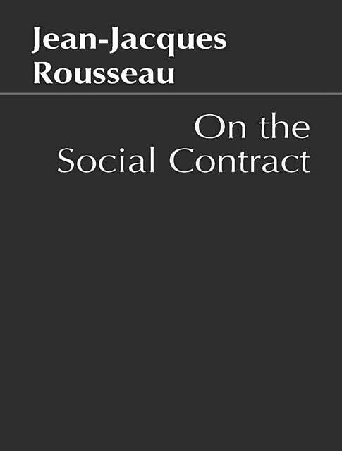 The Social Contract, or Principles of Political Right, Jean-Jacques Rousseau
