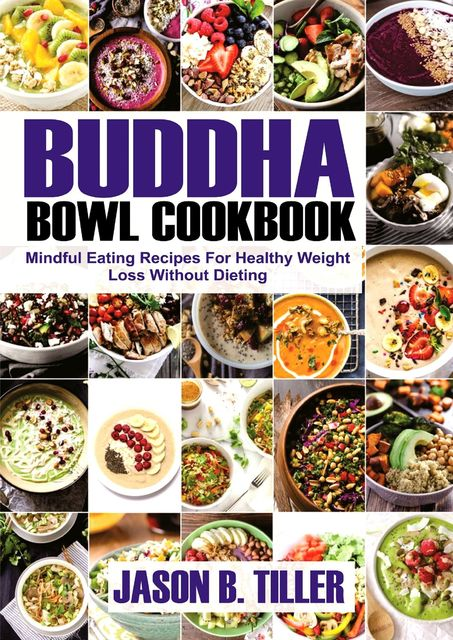 Buddha Bowl Cookbook, Jason B. Tiller
